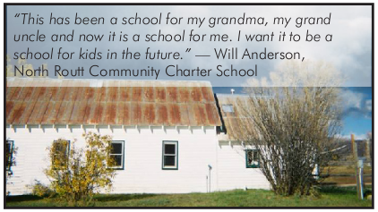 This has been a school for my grandma, my grand uncle and now it is a school for me. I want it to be a school for kids in the future. Will Anderson, North Routt Community Charter School